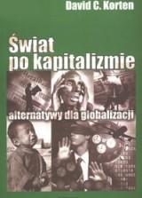 Świat pokapitalizmie. Alternatywy dla globalizacji [David C. Korten]