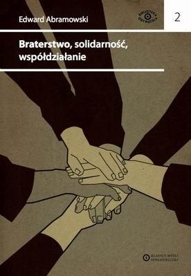 """E. Abramowski """"Braterstwo, solidarność, współdziałanie"""" - okładka"""