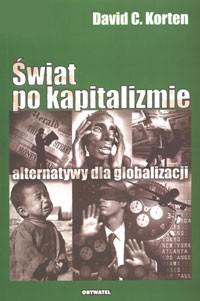 David C. Korten - Świat po kapitalizmie. Alternatywy dla globalizacji